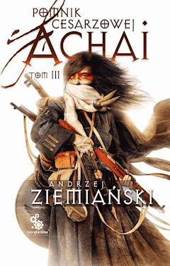 Pomnik Cesarzowej Achai. Tom 3 - z autografem autora - Andrzej Ziemiański - ebook