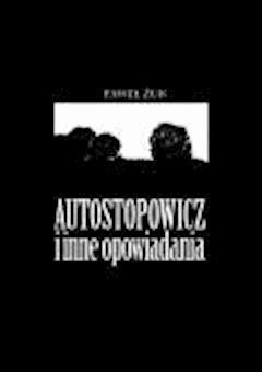 Autostopowicz i inne opowiadania - Paweł Żuk - ebook