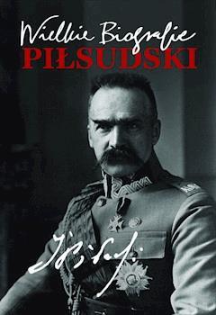 Piłsudski. Wielkie Biografie - Katarzyna Fiołka - ebook
