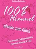 100% Himmel - planlos zum Glück - Christine Dorfstetter - E-Book