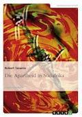 Die Apartheid in Südafrika - Robert Tanania - E-Book