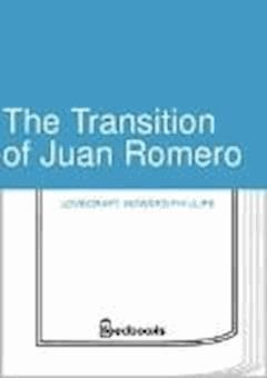 The Transition of Juan Romero - Howard Phillips Lovecraft - ebook