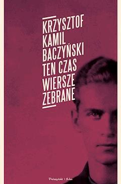 Ten czas.Wiersze zebrane - Krzysztof Kamil Baczyński - ebook