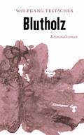 Blutholz - Wolfgang Teltscher - E-Book