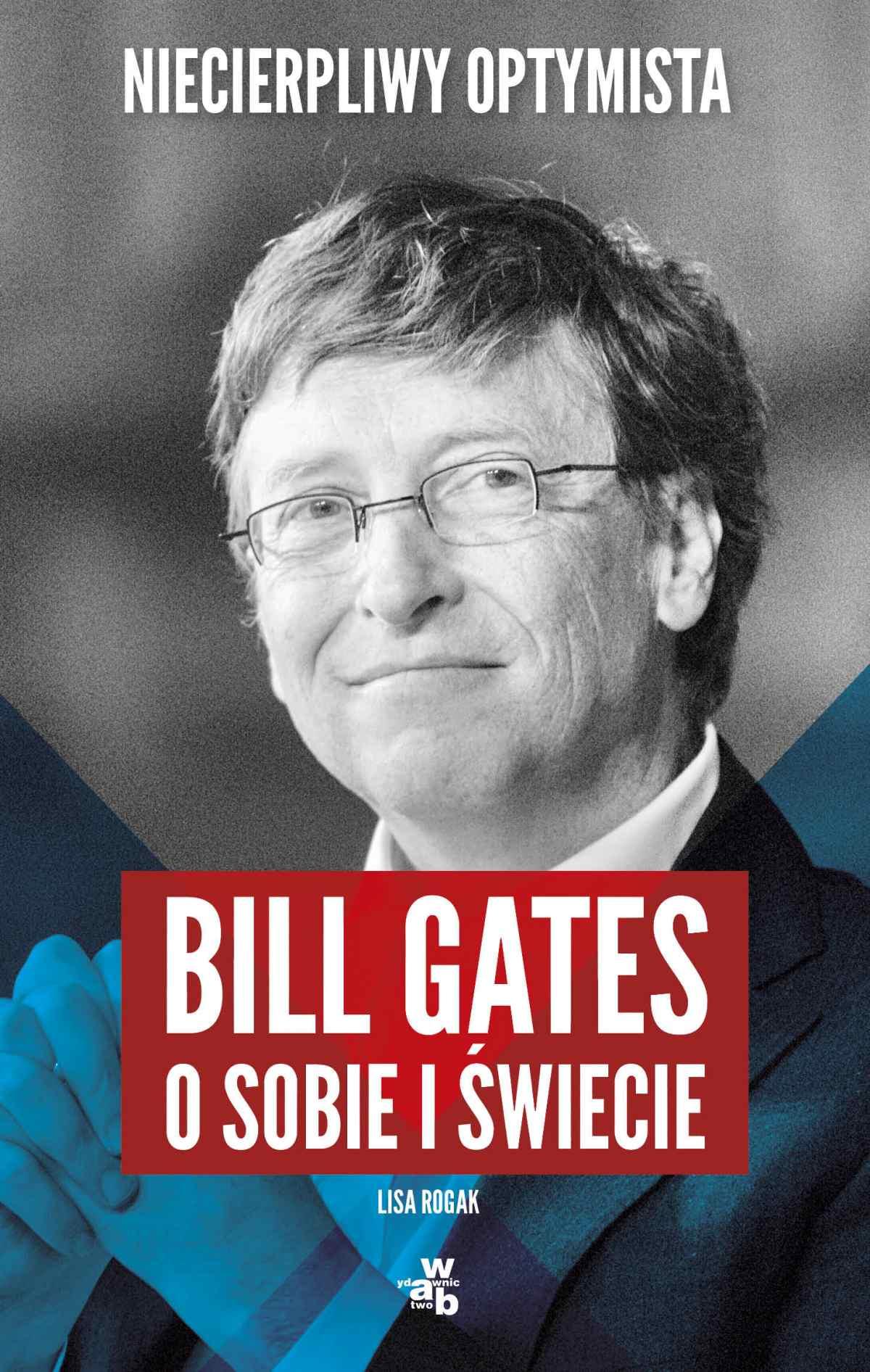Niecierpliwy optymista. Bill Gates o sobie i świecie - Lisa Rogak