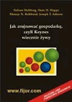 Jak zrujnować gospodarkę - czyli Keynes wiecznie żywy  - N. Hultberg, Hans H. Hoppe, Murray N. Rothbard, Joseph T. Salerno - ebook