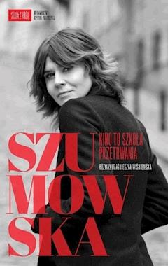 Szumowska. Kino to szkoła przetrwania - Małgorzata Szumowska, Agnieszka Wiśniewska - ebook