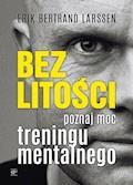 Bez litości. Poznaj moc treningu mentalnego - Erik Bertrand Larssen - ebook + audiobook