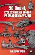 50 broni, które zmieniały sposób prowadzenia wojen - William Weir - ebook