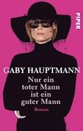 Nur ein toter Mann ist ein guter Mann - Gaby Hauptmann - E-Book