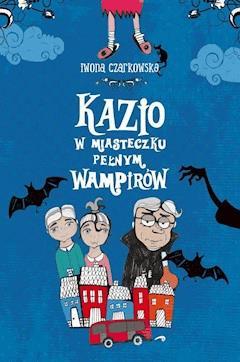 Kazio w miasteczku pełnym wampirów - Iwona Czarkowska - ebook