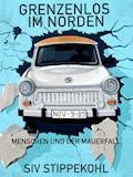 Grenzenlos im Norden: Menschen und der Mauerfall - Siv Stippekohl - E-Book