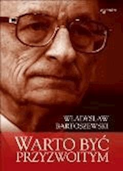 Warto być przyzwoitym - Władysław Bartoszewski - ebook