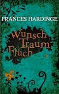 Wunsch Traum Fluch - Frances Hardinge - E-Book