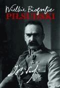 Piłsudski.Wielkie Biografie - Katarzyna Fiołka - ebook