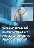 Wpływ działań kierowniczych na zachowania pracowników - Ilona Dukaj - ebook