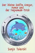 Der kleine Delfin Gregor, Anna und der Nepomuk-Trick - Sonja Tolevski - E-Book