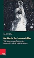 Die Macht der inneren Bilder - Gerald Hüther - E-Book