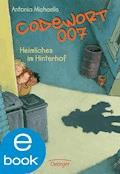Codewort 007. Heimliches im Hinterhof - Antonia Michaelis - E-Book