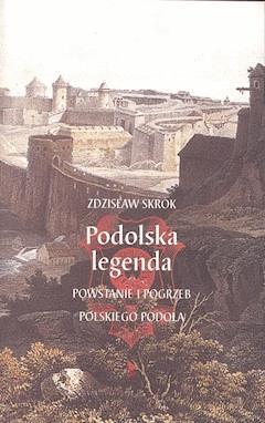 Podolska legenda. Powstanie i pogrzeb polskiego Podola - Zdzisław Skrok - ebook