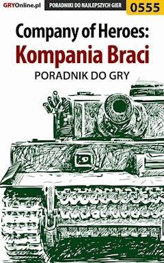 """Company of Heroes: Kompania Braci - poradnik do gry - Paweł """"PaZur76"""" Surowiec - ebook"""