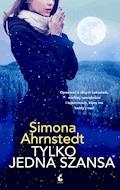 Tylko jedna szansa - Simona Ahrnstedt - ebook