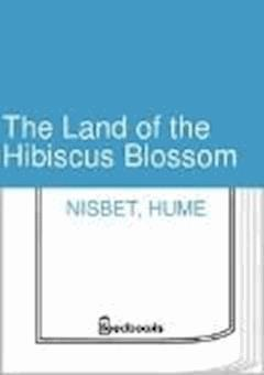 The Land of the Hibiscus Blossom - Hume Nisbet - ebook