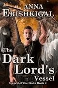 Sword of the Gods IV: The Dark Lord's Vessel - Anna Erishkigal - ebook