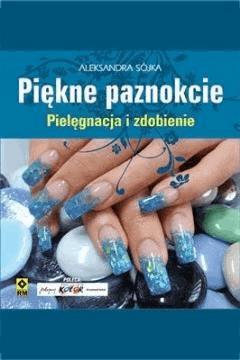 Piękne paznokcie. Pielęgnacja i zdobienie - Aleksandra Sójka - ebook