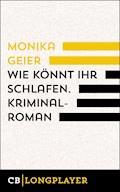 Wie könnt ihr schlafen. Kriminalroman - Monika Geier - E-Book