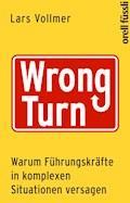 Wrong Turn - Warum Führungskräfte in komplexen Situationen versagen - Lars Vollmer - E-Book