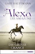 Alexa, die Amazone - Die große Chance - Gaby Hauptmann - E-Book