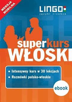 Włoski. Superkurs (kurs + rozmówki). Wersja mobilna - Opracowanie zbiorowe - ebook
