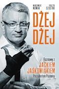 Dżej Dżej. Rozmowy z Jackiem Jaśkowiakiem Prezydentem Poznania - Violetta Szostak, Włodzimierz Nowak - ebook