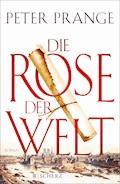 Die Rose der Welt - Peter Prange - E-Book