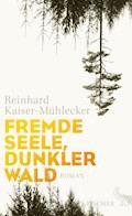 Fremde Seele, dunkler Wald - Reinhard Kaiser-Mühlecker - E-Book