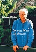 Martin Walser  - Der weise Mann vom Bodensee - Ilka Scheidgen - E-Book