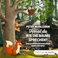 Hörst du, wie die Bäume sprechen? Eine kleine Entdeckungsreise durch den Wald - Peter Wohlleben - Hörbüch