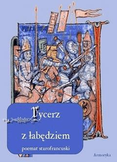 Pieśń o rycerzu z łabędziem. Poemat starofrancuski - Nieznany - ebook