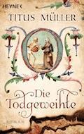 Die Todgeweihte - Titus Müller - E-Book
