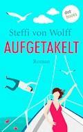Aufgetakelt - Steffi von Wolff - E-Book