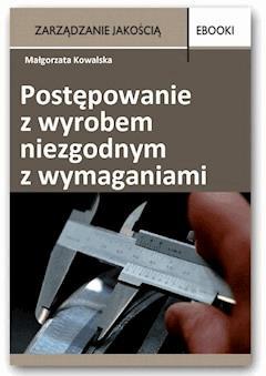Postępowanie z wyrobem niezgodnym z wymaganiami - Małgorzata Kowalska - ebook