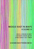 Middle East in Maps. Volume III: Israel, Jordan, Kuwait, Lebanon, Oman, Qatar, Syria, Turkey, UAE, Yemen - Gniewomir Pieńkowski - ebook