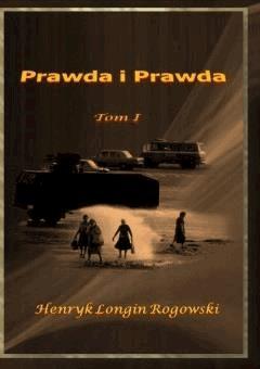 Prawda i Prawda. Tom I - Henryk Longin Rogowski - ebook