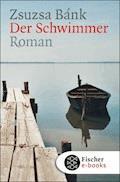 Der Schwimmer - Zsuzsa Bánk - E-Book