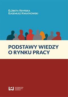 Podstawy wiedzy o rynku pracy - Eugeniusz Kwiatkowski, Elżbieta Kryńska - ebook