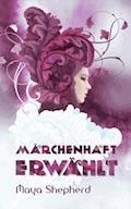 Märchenhaft erwählt - Maya Shepherd - E-Book + Hörbüch