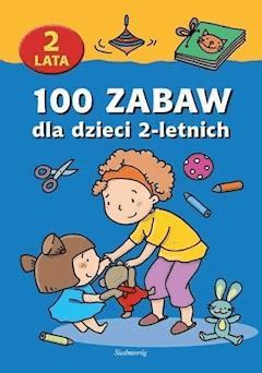 100 zabaw dla dzieci 2-letnich - Opracowanie zbiorowe - ebook