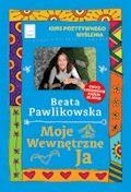 Kurs pozytywnego myślenia. Moje wewnętrzne Ja - Beata Pawlikowska - ebook