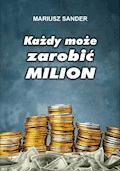 Każdy może zarobić milion - Mariusz Sander - ebook